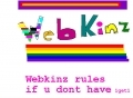 Join webkinz 2 day~